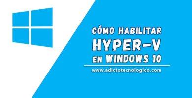 Cómo Habilitar Hyper-V en Windows 10