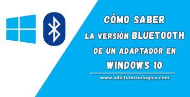 Cómo saber la versión de su adaptador Bluetooth en Windows 10