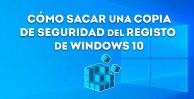Cómo hacer una copia de seguridad al registro de Windows 10