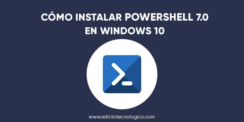 Cómo instalar PowerShell 7.0 en Windows 10